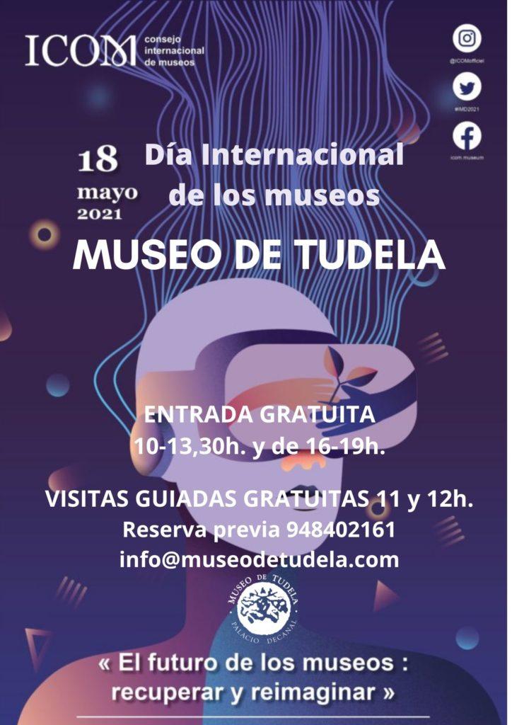 Cartel de la celebración del Día Internacional de los museos del año 2021. En él se ven las actividades de este día organizadas por el museo de Tudela: entrada gratuita todo el día y dos visitas guiadas por la mañana, a las y 12 horas. Es necesaria la reserva previa.